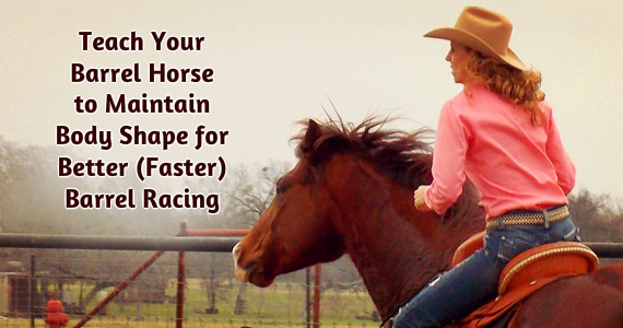 Teach Your Barrel Horse to Maintain Body Shape for Better (Faster) Barrel Racing