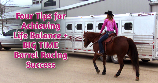 Three Tips for Achieving Life Balance + Big Time Barrel Racing Success