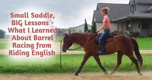 Small Saddle, BIG Lessons – What I Learned about Barrel Racing from Riding English