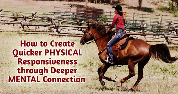 How to Create Quicker PHYSICAL Responsiveness through Deeper MENTAL Connection