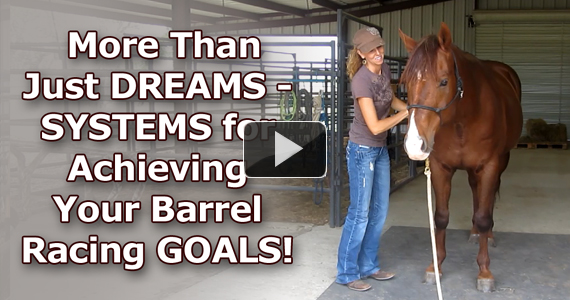 More Than Just Dreams – SYSTEMS for Achieving Your Barrel Racing Goals