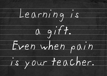 Learning is a gift.