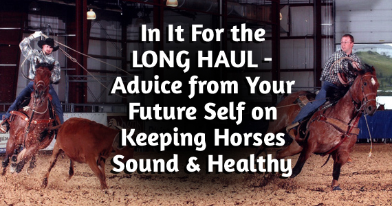 In It for the Long Haul – Advice from Your Future Self on Keeping Barrel Horses Sound, Healthy & Happy