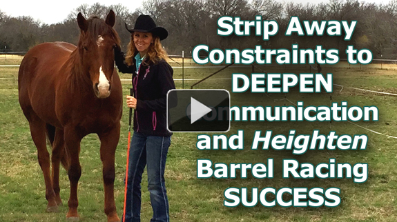 Strip Away Constraints to Deepen Communication and Heighten Barrel Racing Success