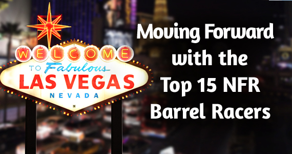Moving Forward with the 2013 TOP 15 NFR Barrel Racers