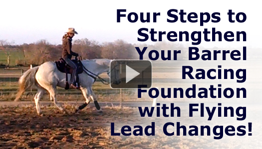 Four Steps to Strengthen Your Barrel Racing Foundation with Flying Lead Changes!