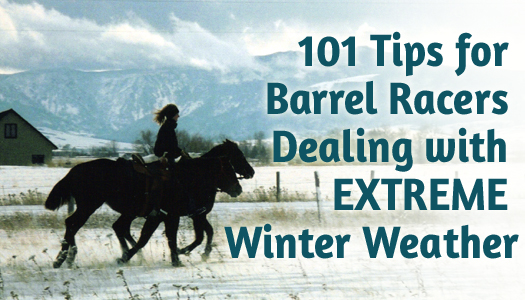 101 Tips for Barrel Racers Dealing with Extreme Winter Weather
