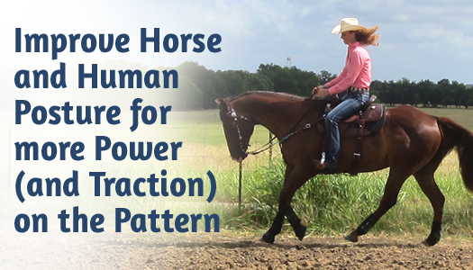 Improve Horse and Human Posture for more Power on the Pattern