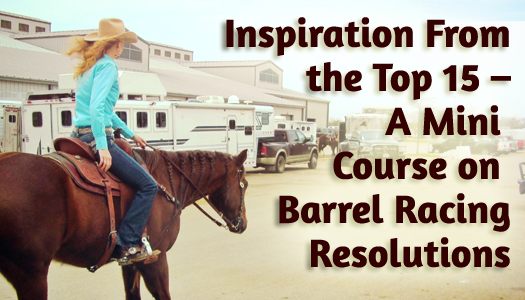 Inspiration From the Top 15 - A Mini Course on Barrel Racing Resolutions