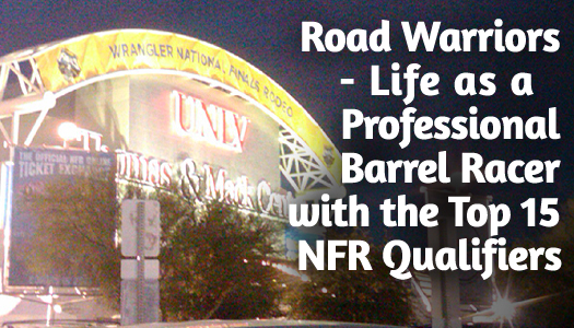 Road Warriors – Life as a Professional Barrel Racer with the Top 15 NFR Qualifiers