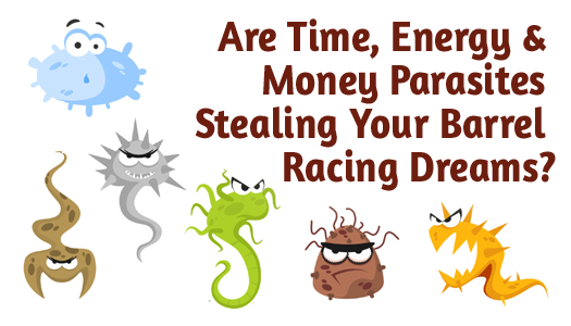 Are Time, Energy & Money Parasites Stealing Your Barrel Racing Dreams?
