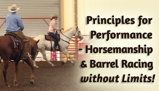 Principles for Performance – Horsemanship and Barrel Racing without Limits!