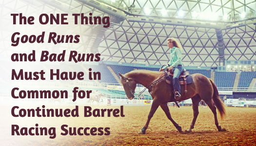The ONE Thing Good Runs and Bad Runs Must Have in Common for Continued Barrel Racing Success