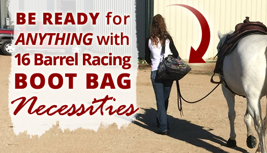 Be Ready for Anything with 16 Barrel Racing Boot Bag Necessities