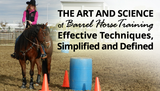 The Art and Science of Barrel Horse Training – Effective Techniques, Simplified and Defined