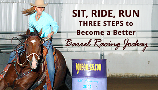 Sit, Ride, RUN – Three Sequential Steps (and Exercises) to Become a Better Barrel Racing Jockey