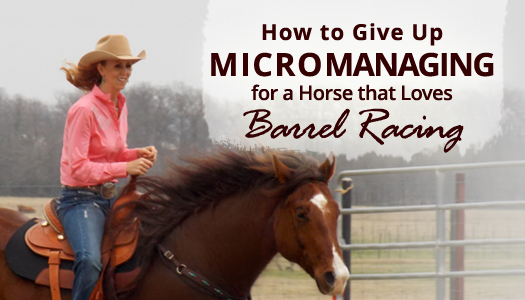 How to Give Up Micromanaging and GAIN a Horse that Loves Barrel Racing!
