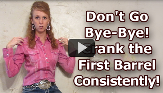 Don't Go Bye-Bye!  Crank the First Barrel Consistently