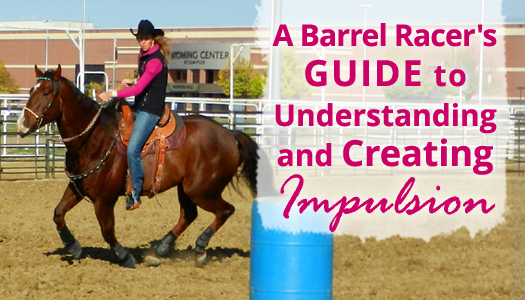 A Barrel Racer's Guide to Understanding and Creating Impulsion
