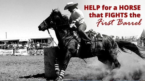 Help for a Barrel Horse that Fights at the First Barrel