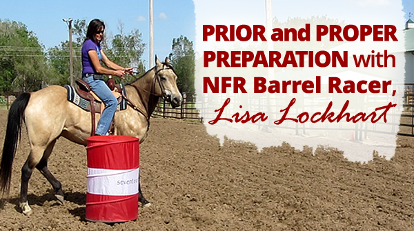 Prior and Proper Preparation with NFR Barrel Racer, Lisa Lockhart